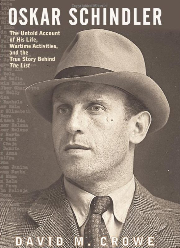Historian David Crowe wrote the definitive biography of Holocaust rescuer Oskar Schindler.