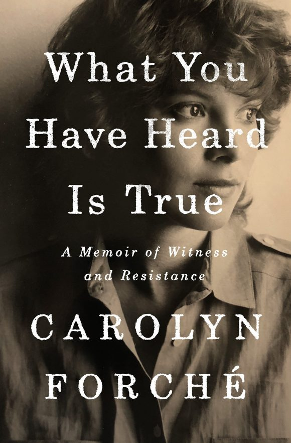 "book cover for ""What You Have Heard is True"" by Carolyn Forché"